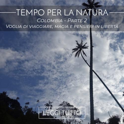 Colombia - Parte 2 - Voglia di viaggiare, magia e pensieri in libertà