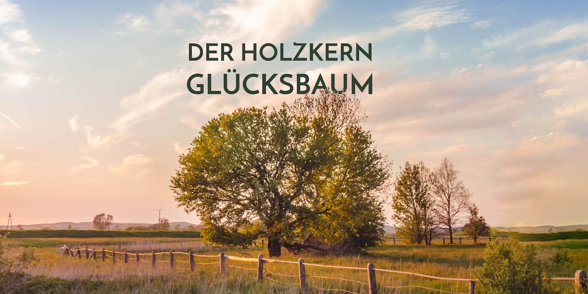 Der Holzkern Glücksbaum